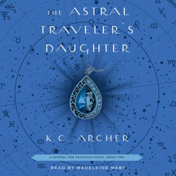 Astral Traveler's Daughter: Book Two, K.C. Archer