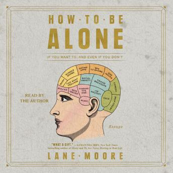Download How to be Alone: If You Want to, and Even If You Don't by Lane Moore