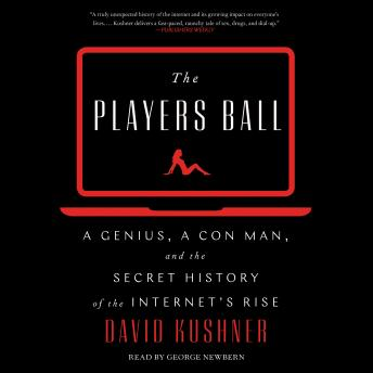 Download Players Ball: A Genius, a Con Man, and the Secret History of the Internet's Rise by David Kushner