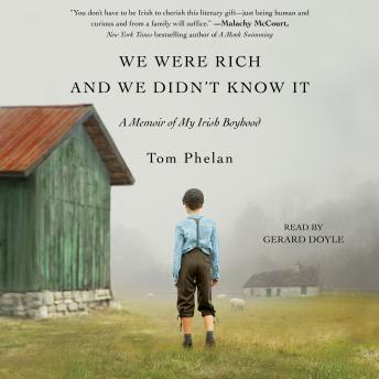 Download We Were Rich and We Didn't Know It: A Memoir of My Irish Boyhood by Tom Phelan