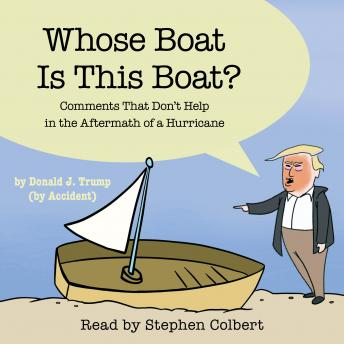 Download Whose Boat Is This Boat?: Comments That Don't Help in the Aftermath of a Hurricane by The Staff Of The Late Show With Stephen Colbert