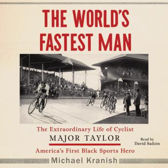 The World's Fastest Man: The Extraordinary Life of Cyclist Major Taylor, America's First Black Sports Hero