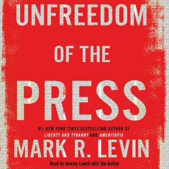 Download Unfreedom of the Press by Mark R. Levin