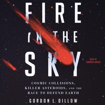 Fire in the Sky: Cosmic Collisions, Killer Asteroids, and the Race to Defend Earth