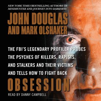 Download Obsession: The FBI's Legendary Profiler Probes the Psyches of Killers, Rapists, and Stalkers by John E. Douglas, Mark Olshaker