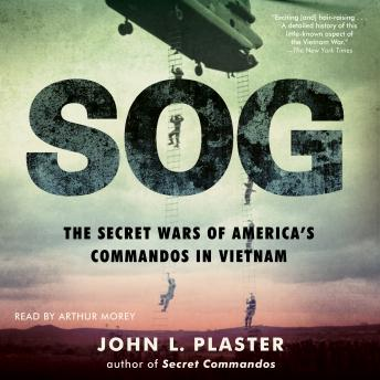 Download SOG: The Secret Wars of America's Commandos in Vietnam by John L. Plaster