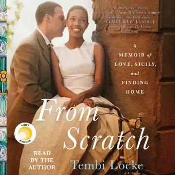 Download From Scratch: A Memoir of Love, Sicily, and Finding Home by Tembi Locke