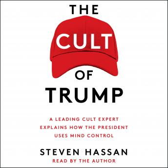 The Cult of Trump: A Leading Cult Expert Explains How the President Uses Mind Control