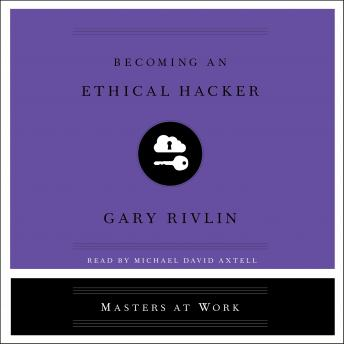 Becoming an Ethical Hacker, Gary Rivlin