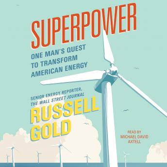 Superpower: One Man's Quest to Transform American Energy, Russell Gold