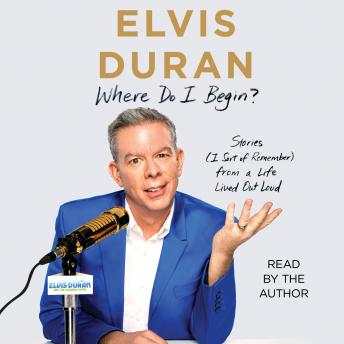 Download Where Do I Begin?: Stories (I Sort of Remember) from a Life Lived Out Loud by Elvis Duran