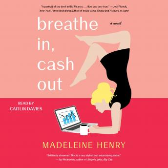 Breathe In, Cash Out: A Novel, Madeleine Henry
