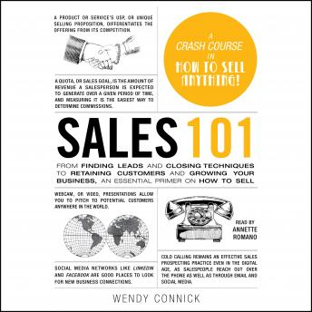 Sales 101: From Finding Leads and Closing Techniques to Retaining Customers and Growing Your Business, an Essential Primer on How to Sell