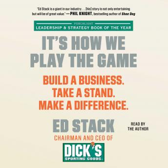 It's How We Play the Game: Build a Business. Take a Stand. Make a Difference., Audio book by Ed Stack