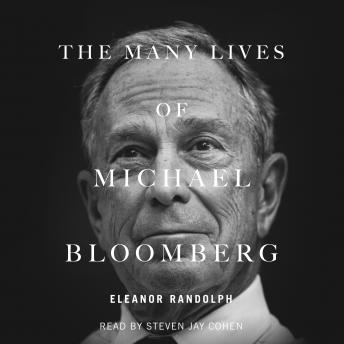 Download Many Lives of Michael Bloomberg: Innovation, Money, and Politics by Eleanor Randolph