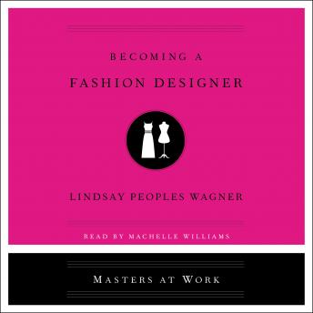 Becoming a Fashion Designer, Lindsay Peoples Wagner