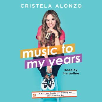 Music to My Years: A Mixtape-Memoir of Growing Up and Standing Up