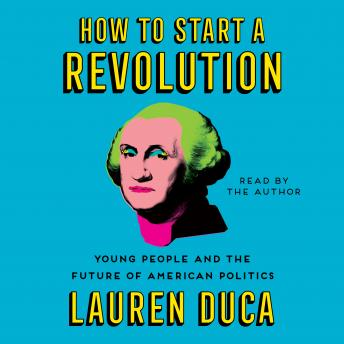 Download How to Start a Revolution: Young People and the Future of American Politics by Lauren Duca