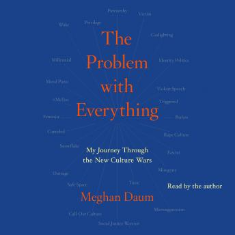 Problem with Everything: My Journey Through the New Culture Wars, Meghan Daum