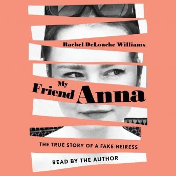 Download My Friend Anna: The True Story of a Fake Heiress by Rachel Deloache Williams