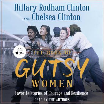 Download Book of Gutsy Women: Favorite Stories of Courage and Resilience by Hillary Rodham Clinton, Chelsea Clinton