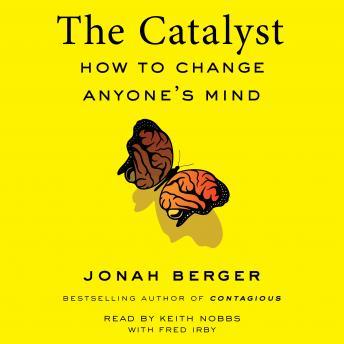 Catalyst: How to Change Anyone's Mind, Jonah Berger