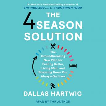 The 4 Season Solution: A Groundbreaking New Plan for Feeling Better, Living Well, and Powering Down Our Always-On Lives