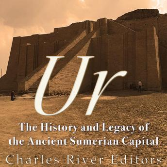 Download Ur: The History and Legacy of the Ancient Sumerian Capital by Charles River Editors