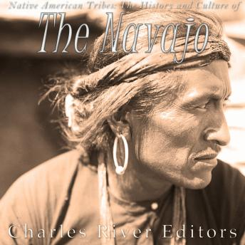 Native American Tribes: The History and Culture of the Navajo, Charles River Editors