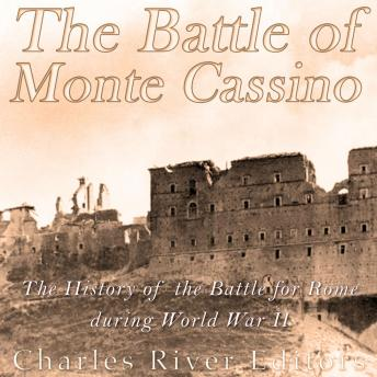 Battle of Monte Cassino: The History of the Battle for Rome during World War II, Charles River Editors