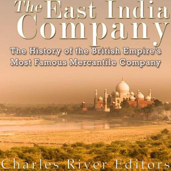 East India Company: The History of the British Empire's Most Famous Mercantile Company, Charles River Editors