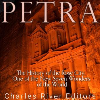 Petra: The History of the Rose City, One of the New Seven Wonders of the World, Charles River Editors