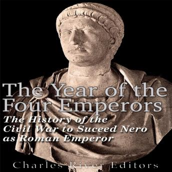 Download Year of the Four Emperors: The History of the Civil War to Succeed Nero as Emperor of Rome by Charles River Editors