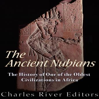 Download Ancient Nubians: The History of One of the Oldest Civilizations in Africa by Charles River Editors