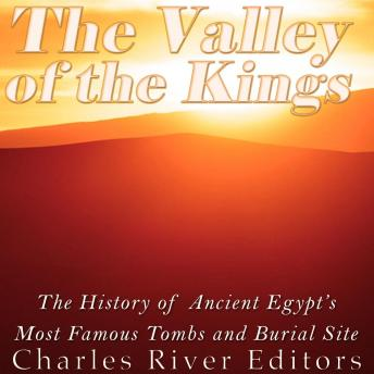Download Valley of the Kings: The History of Ancient Egypt's Most Famous Tombs and Burial Site by Charles River Editors
