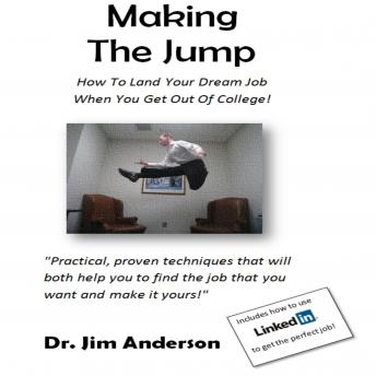 Making the Jump: How to Land Your Dream Job When You Get Out of College!, Dr. Jim Anderson