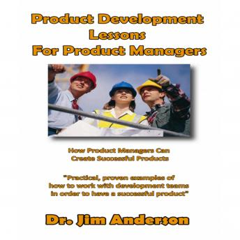 Product Development Lessons for Product Managers: How Product Managers Can Create Successful Products, Dr. Jim Anderson