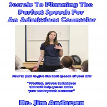 Secrets to Planning the Perfect Speech for an Admissions Counselor: How to Plan to Give the Best Speech of Your Life!