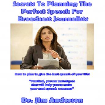 Secrets to Planning the Perfect Speech for Broadcast Journalists: How to Plan to Give the Best Speech of Your Life! sample.