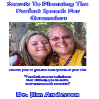 Secrets to Planning the Perfect Speech for Counselors: How to Plan to Give the Best Speech of Your Life!, Dr. Jim Anderson