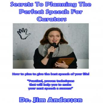 Secrets to Planning the Perfect Speech for Curators: How to Plan to Give the Best Speech of Your Life!