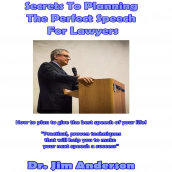 Secrets to Planning the Perfect Speech for Lawyers: How to Plan to Give the Best Speech of Your Life!