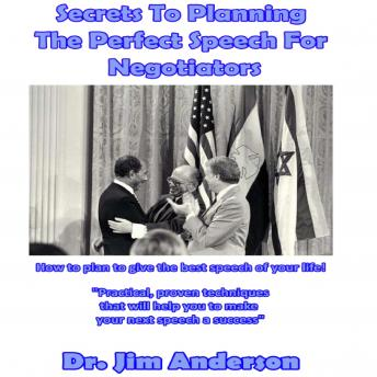 Secrets to Planning the Perfect Speech for Negotiators: How to Plan to Give the Best Speech of Your Life!, Dr. Jim Anderson