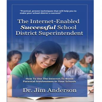 The Internet-Enabled Successful School District Superintendent: How to Use the Internet to Boost Parental Involvement in Your Schools