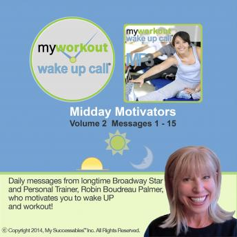 My Workout Wake UP Call® - Motivating Messages from a Personal Trainer - Volume 2: Workout Motivation, Whenever and Wherever You Need It!