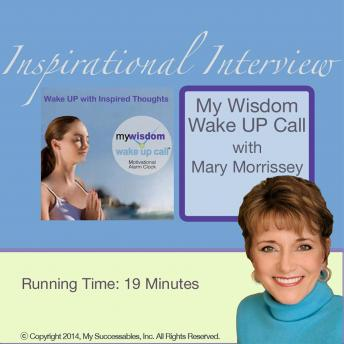 My Wisdom Wake UP Call®: Inspirational Interview sample.