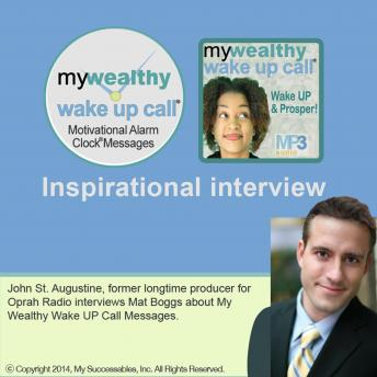 My Wealthy Wake UP Call ™ - Inspirational Interview: An Uplifting Interview with Mat Boggs, John St. Augustine and Robin B. Palmer, Mat Boggs