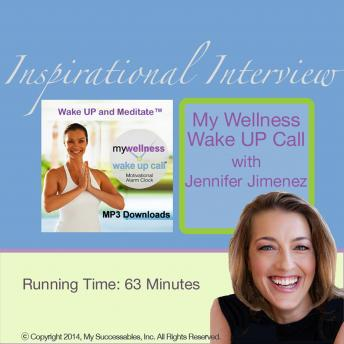 My Wellness Wake UP Call™ - Inspirational Interview: An Uplfting Interview with Jennifer Jimenez, John St. Augustine and Robin B. Palmer