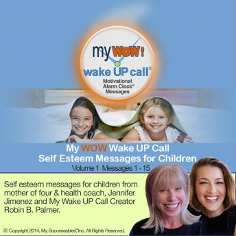 My WOW Wake UP Call™: Volume 1: Self Esteem Messages for Children, Jennifer Jimenez, Robin B. Palmer