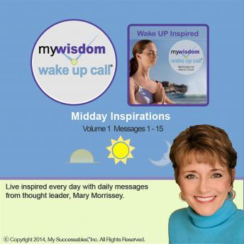 My Wisdom Wake UP Call®: Midday Inspirations: Volume 1, Mary Morrissey